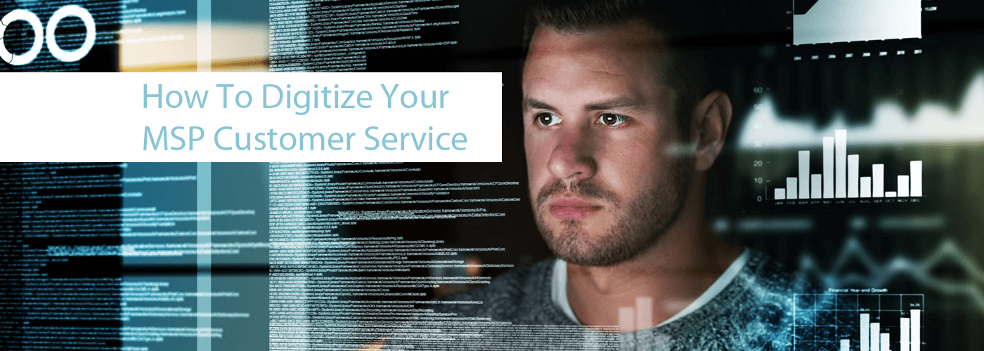 To Digitize Your MSP Customer Service
