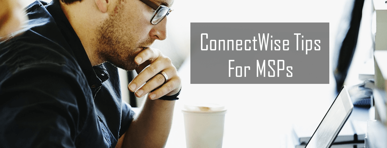 connectwise tips for MSP