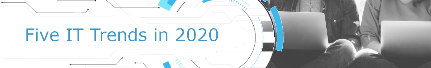 Five IT Trends to Look Forward to in 2020