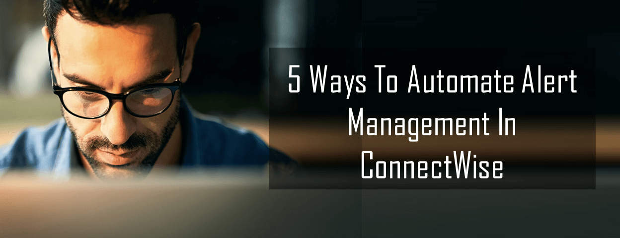 Automate alert management through ConnectWise